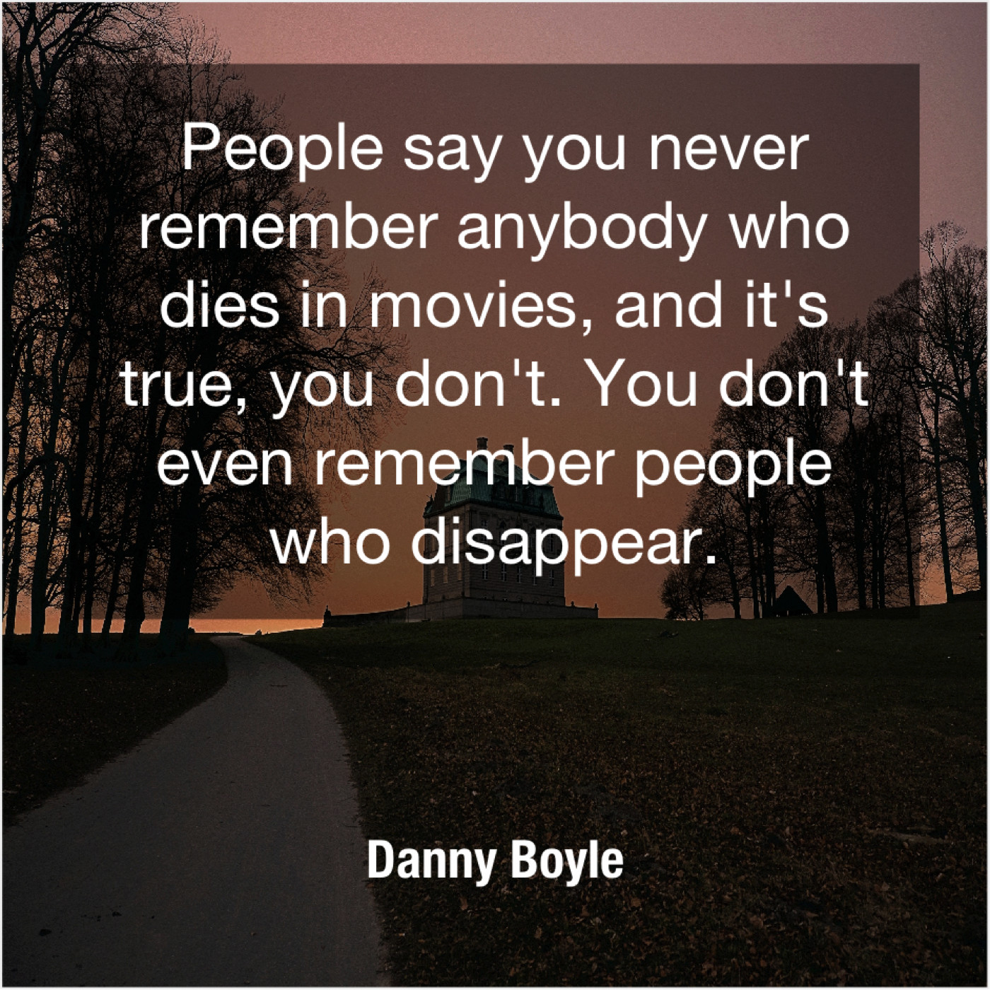 Danny Boyle - People say you never remember